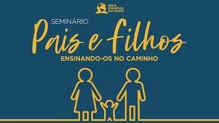 Seminário Pais e Filhos - Apa. Rosângela | 26/05