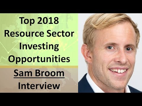 Sam Broom | Top 2018 Resource Sector Investing Opportunities