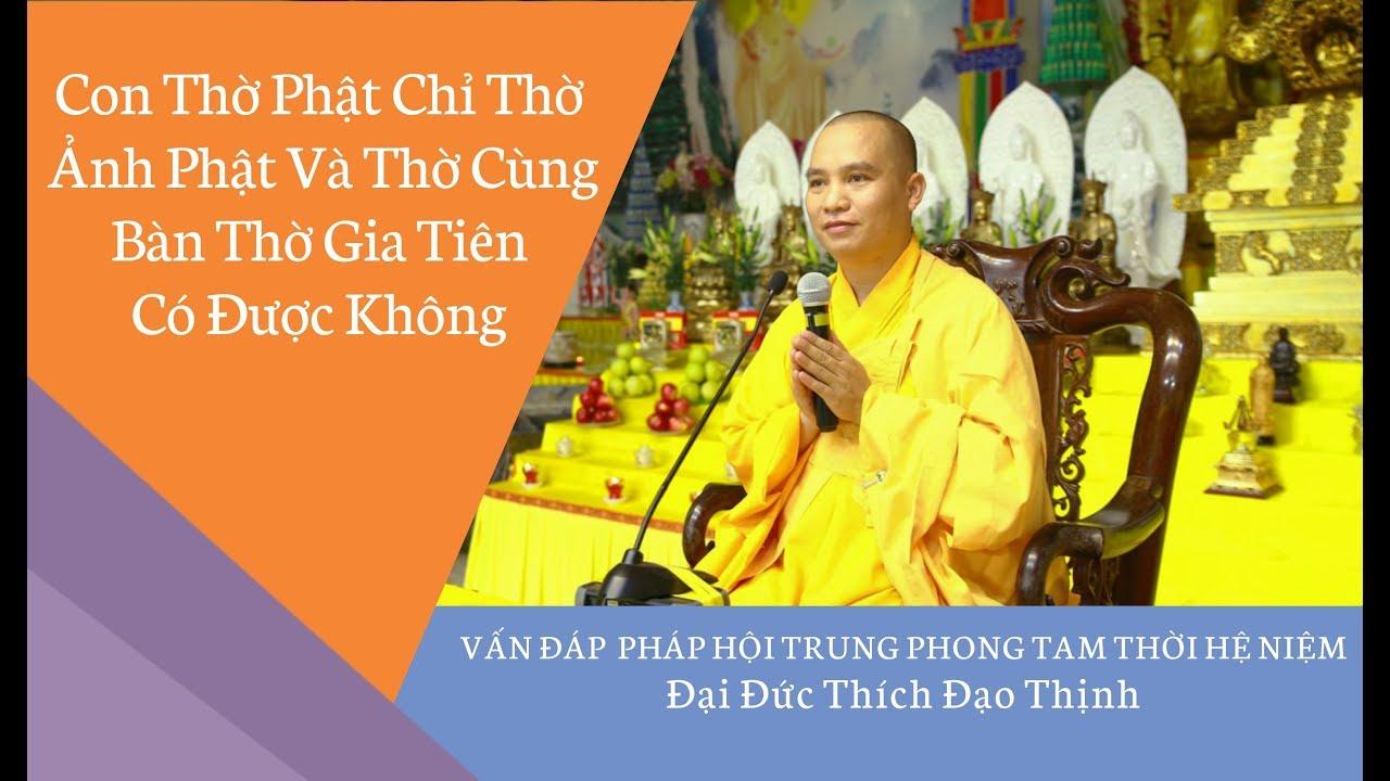 Con Thờ Phật Chỉ Thờ Ảnh Phật Và Thờ Cùng Bàn Thờ Gia Tiên Có Được Không l Đ,Đ Thích Đạo Thịnh