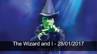 The Wizard and I -  Rachel Tucker - Last Show in London 28/01/2017 - Wicked