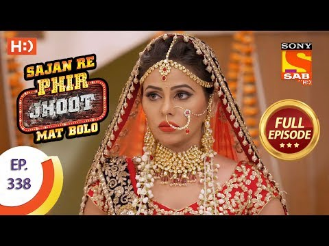 Sajan Re Phir Jhoot Mat Bolo – Ep 338 – Full Episode – 12th September, 2018