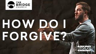 How Do I Forgive? | The Bridge Church