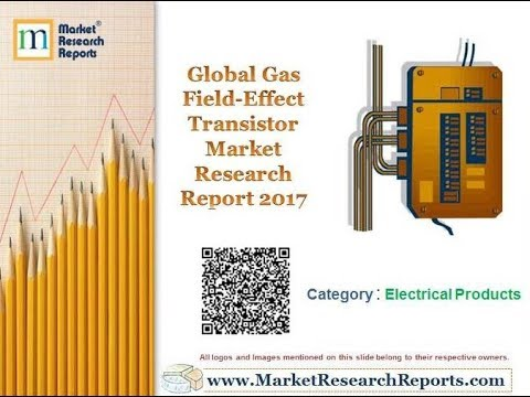Global Gas Field-Effect Transistor Market Research Report 2017