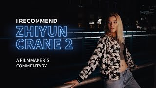 I Recommend Zhiyun Crane 2: A Filmmaker