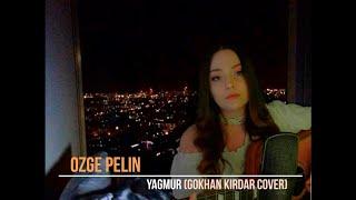 Özge Pelin - Yağmur (Gökhan Kırdar COVER)