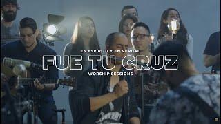 En Espíritu y En Verdad - Fue tu Cruz - (Worship Sessions)