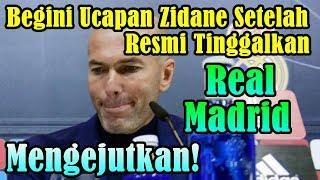SANGAT MENGEJUTKAN!!! Begini Ucapan Zinedine Zidane Setelah Resmi Mundur dari Real Madrid