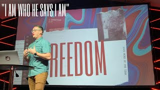 Freedom  ||  I Am Who He Says I Am --- Identity
