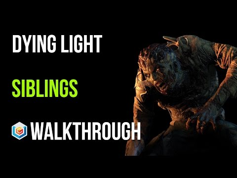 Dying Light Walkthrough Siblings Story Quest Gameplay Let's Play