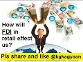 How will FDI  in retail sector effect us ? - |kgkagyaan|