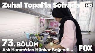 Aslı Hanım'dan Hünkar Beğendi... Zuhal Topal'la Sofrada 73. Bölüm