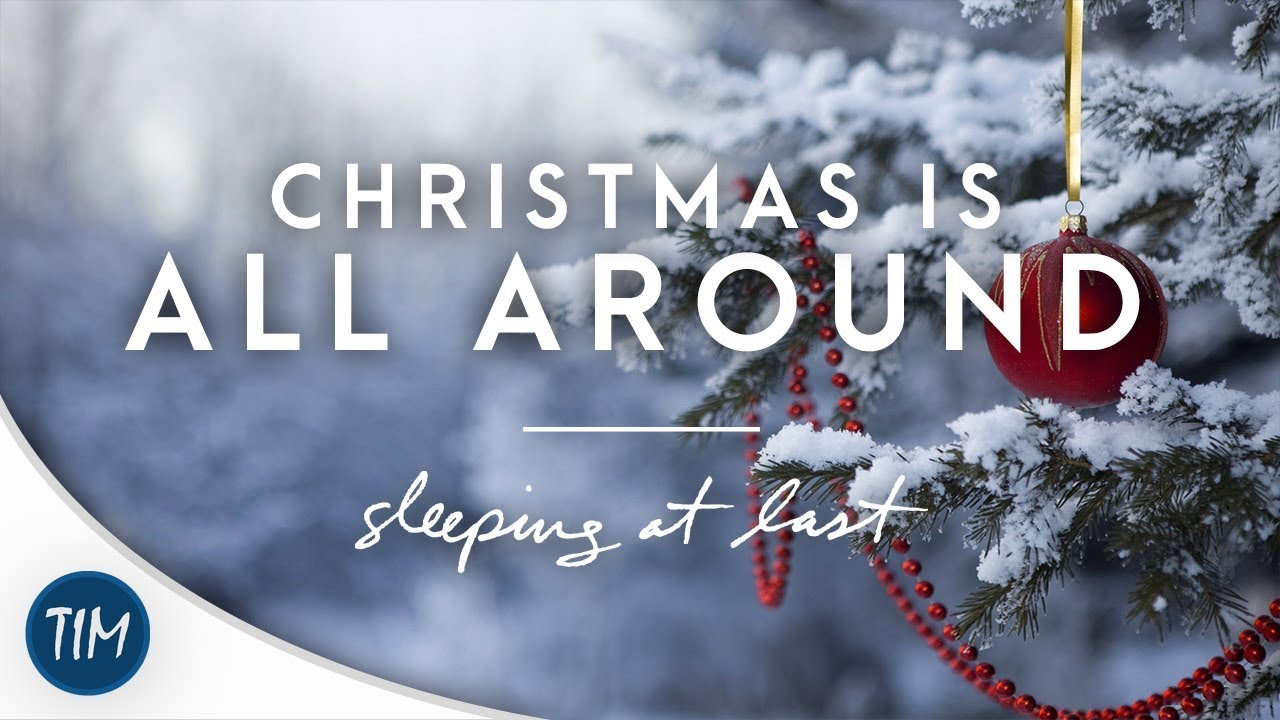 Christmas Is All Around.Christmas Is All Around Sleeping At Last