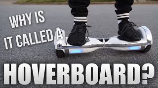 WHY ARE THEY CALLED HOVERBOARDS?!