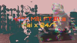 Sa'Kina B. x Meek Mill FT. Ella Mai x 24/7