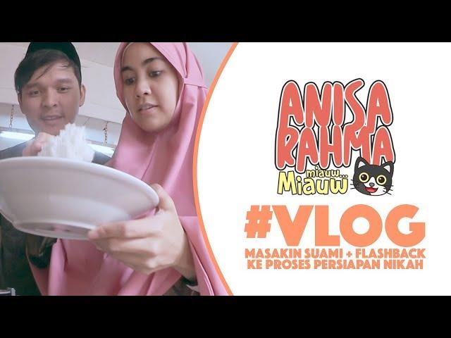 #VLOG 68 - MASAKIN SUAMI + FLASHBACK KE PROSES PERSIAPAN NIKAH || Anisa Rahma