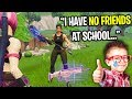NICEST KID ON FORTNITE CAN'T MAKE ANY FRIENDS AT SCHOOL! (HE GAVE ME A SCAR)