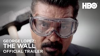George Lopez: The Wall   Official Trailer (HBO)