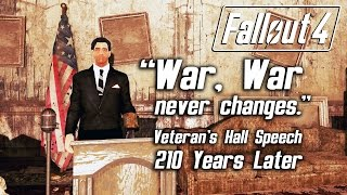 "Fallout 4 - ""War, War never changes."" Veteran's Hall Speech 210 Years Later"