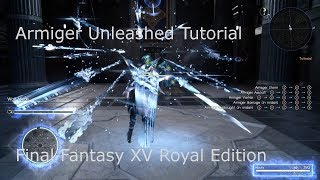 Armiger Unleashed Tutorial- Final Fantasy XV Royal Edition