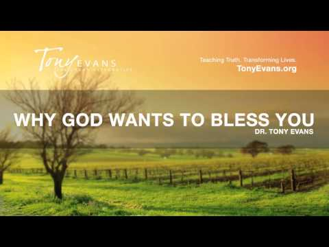 Why God Wants To Bless You • Tony Evans (Sermon)