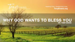 Why God Wants To Bless You | Sermon by Tony Evans