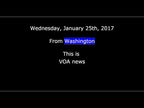 VOA news for Wednesday, January 25th, 2017