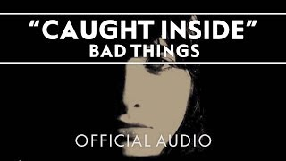 Bad Things - Caught Inside [Official Audio]
