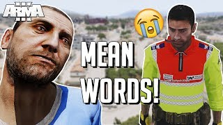 Arma 3 Altis Life | Mean words hurt Ep 127