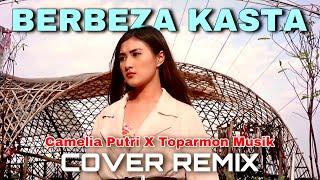 BERBEZA KASTA REMIX - Camelia Putri x Toparmon Music (Cover)