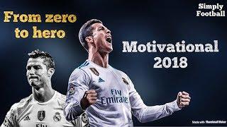 Cristiano Ronaldo motivation 2018 • From zero to hero