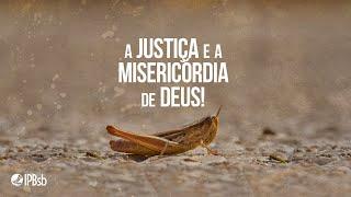 """2020-09-20 -"""" A justiça e a misericórdia de Deus! """" -Rev. Édson Borges - Transmissão Matutina"""