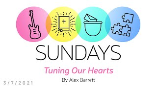 Sundays: Tuning Our Hearts - Part 1 of 4 - 3/07/2021