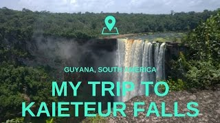 My Trip to Kaieteur Falls in Guyana, South America 2017