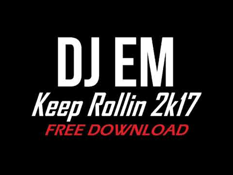 *** Free Download***  DJ eM   Keep Rollin 2k17