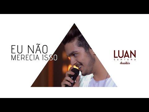 Luan Santana - Eu não merecia isso (DVD Luan Santana Acústico)