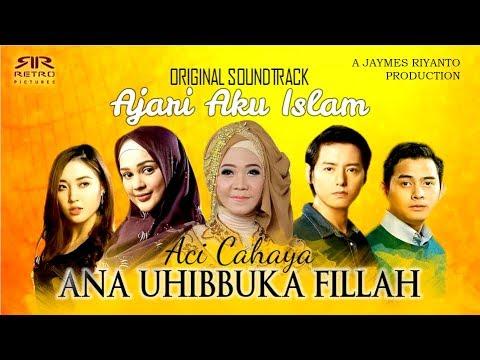 Aci Cahaya - Ana Uhibbuka Fillah - OST Ajari Aku Islam [Official Music Video]