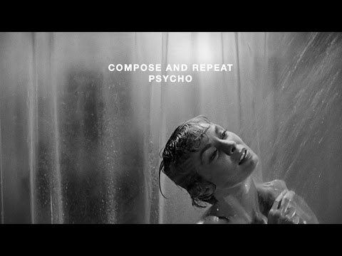 Compose and Repeat | Psycho