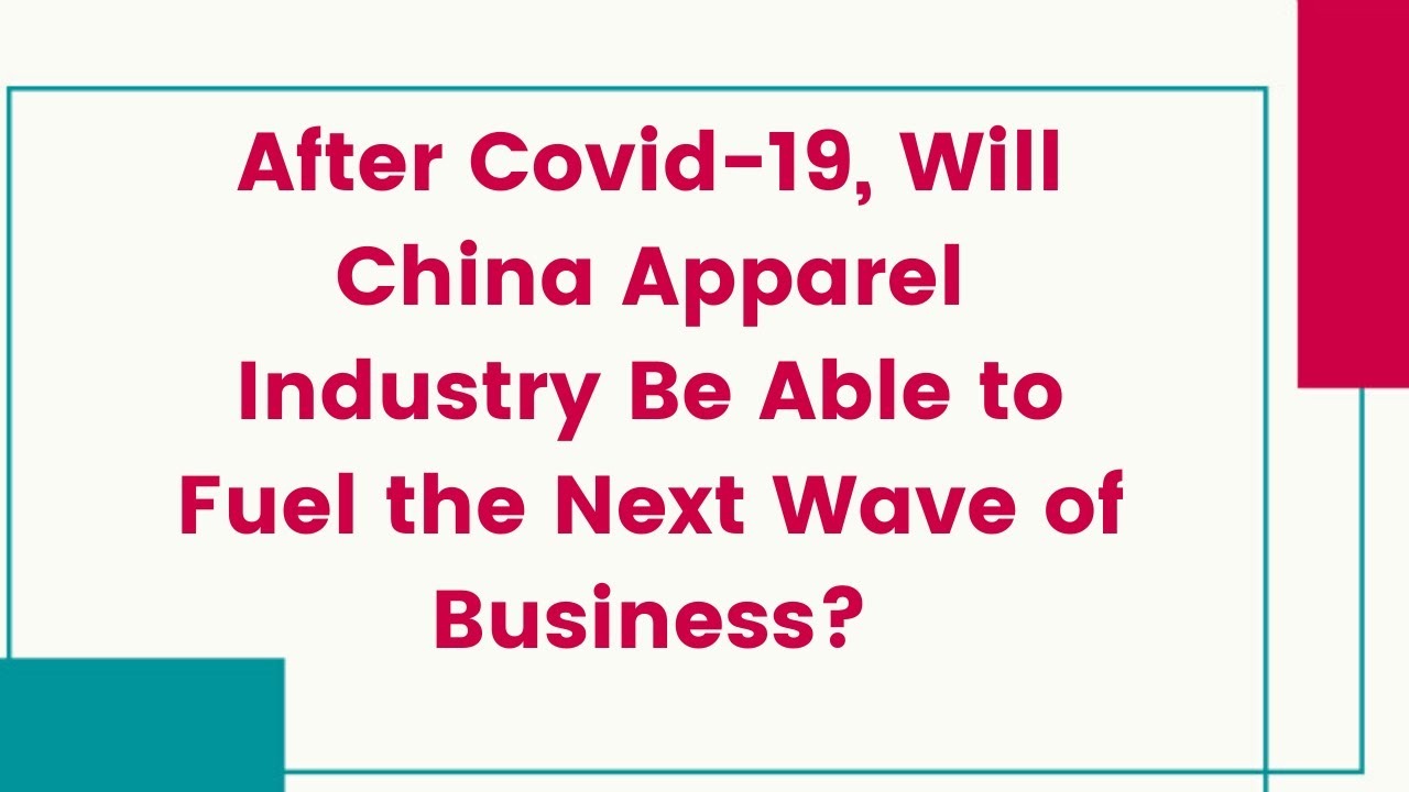 After Covid-19, Will China Apparel Industry Be Able to Fuel the Next Wave of Business?