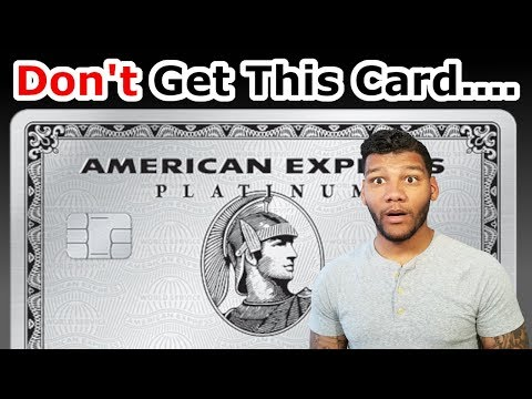 Do NOT Even Consider Getting The American Express Platinum Card If…