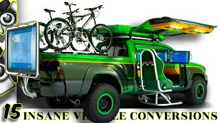 15 INSANE VEHICLE CONVERSIONS YOU WON