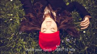 Best Uplifting & Vocal Trance April 2016 Mix - Uplift Your Spirit
