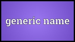 Generic name Meaning