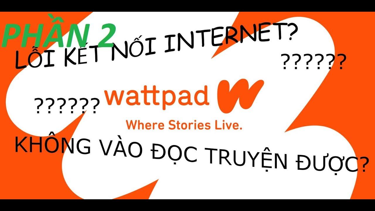 #2: Sửa lỗi không kết nối vào Wattpad