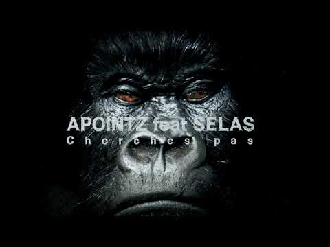 Youtube: APOINTZ feat SELAS – Cherches Pas (No mix)