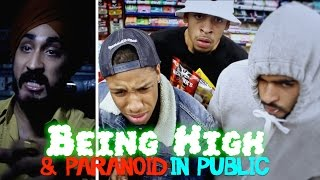BEING HIGH & PARANOID IN PUBLIC