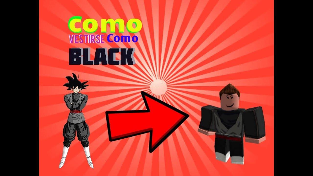 Como Vestirse Como Black Goku En Roblox Xeicogameryt Youtube