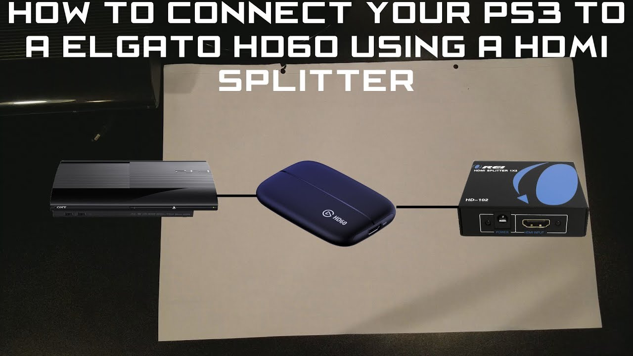 How To Connect Your PS3 To A Elgato HD60 Using a HDMI Splitter - YouTube