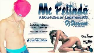 Mc Felindo - Ja Que Tu Desceu ♪ - (( Dj Eleerson )) - Lançamento 2013