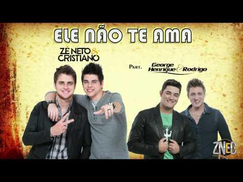 Zé Neto e Cristiano Part. *George Henrique e Rodrigo - Ele Não Te Ama (OFICIAL)