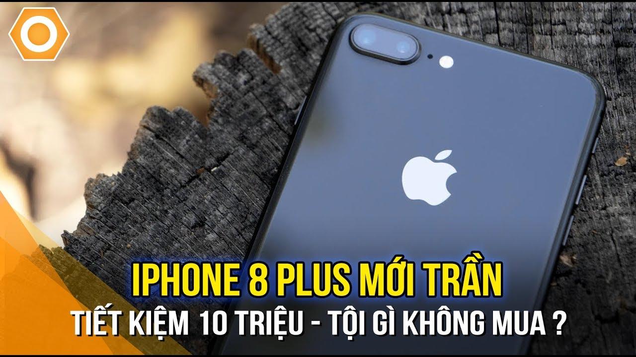iPhone 8 Plus Mới Trần – Tiết kiệm gần 10 triệu tội gì không mua